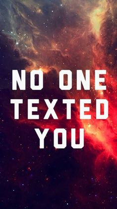 No one texted you.