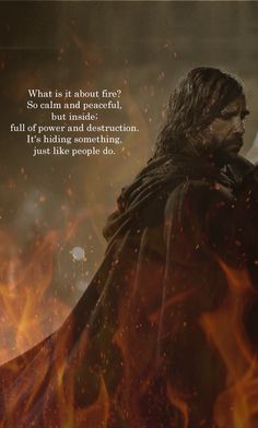 """""""What is it about fire? So calm and peaceful, but inside; full of power and destruction. It's hiding something, just like people do."""" The Hound ~ Game of Thrones Winter Is Here, Winter Is Coming, Game Of Thrones Quotes, Game Thrones, Anne With An E, Funny Comebacks, My Sun And Stars, Fandoms, Iron Throne"""