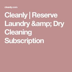 Cleanly | Reserve Laundry & Dry Cleaning Subscription