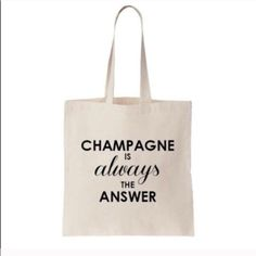 """""""Champagne is always the.."""" Tote Champagne is Always the Answer Canvas Tote  Dimensions 13.5H x 11W x 9inch drop  Second photo is only to show size  If you are interested I will make a separate listing for you.    ❌no trades reasonable offers are always welcome T&J Designs Bags Totes"""