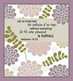 HEBREWS 10:23 ⇨ Follow City Girl at link https://www.pinterest.com/citygirlpideas/ for great pins and recipes!  ☕