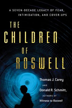Buy The Children of Roswell: A Seven-Decade Legacy of Fear, Intimidation, and Cover-Ups by Donald R. Schmitt, Thomas J. Carey and Read this Book on Kobo's Free Apps. Discover Kobo's Vast Collection of Ebooks and Audiobooks Today - Over 4 Million Titles! Good Books, Books To Read, Latest Ufo Sightings, Aliens And Ufos, Close Encounters, Fade To Black, Time Travel, Book Quotes, This Book