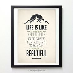 Life is like a mountain, hard to climb, but once you get to the top, the view is beautiful. / design by Neuegraphic