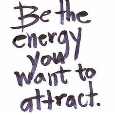 """""""Be the energy you want to attract."""" #quotes"""