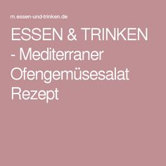 ESSEN & TRINKEN - Mediterraner Ofengemüsesalat Rezept