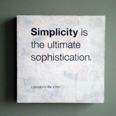 """""""Simplicity is the ultimate sophistication"""" - Leonardo Da Vinci"""