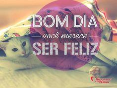 Bom dia! Você merece ser feliz! #bomdia #feliz #felicidade