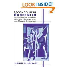 daniel r. schwarz, *reconfiguring modernism: explorations in the relationship between modern art and modern literature.*