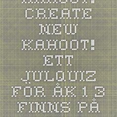 Kahoot! - Create new Kahoot! Ett julquiz för åk 1-3 finns på https://create.kahoot.it/#user/74f3620a-fc83-4942-a9f6-0760a50c585d/kahoots/created