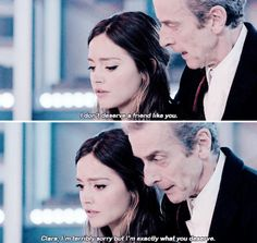 This is why I do love the Doctor no matter what regenerated version he is. Despite the horrible betrayal Clara did against him, he knows why she did it. He knows he's betrayed her many times, he would be a  hypocrite if he just walked away from what little friendship they have left.