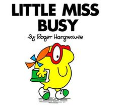 Little Miss Busy (Mr. Men and Little Miss) by Roger Hargreaves http://www.amazon.com/dp/0843178124/ref=cm_sw_r_pi_dp_Kvtzvb0KEWYPR