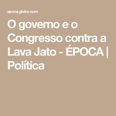 O governo e o Congresso contra a Lava Jato - ÉPOCA   Política