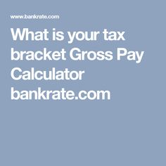 What Is Your Tax Bracket Gross Pay Calculator Bankrate
