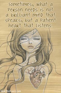 Quote on depression - Sometimes, what a person needs is not a brilliant mind that speaks, but a patient heart that listens.