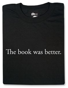 ThinkGeek :: Book Was Better, The - so true...well most of the time!