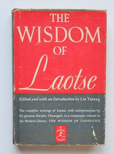 The Wisdom of Laotse translated, edited and with an introduction and notes by Lin Yutang.