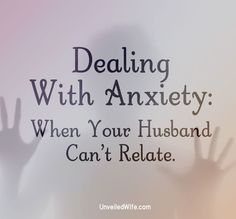 Dealing with Anxiety: When Your Husband Can't Relate --- Heart pounding, hands shaking, I laid in bed the other night–unable to sleep. I had read an article that freaked me out. Medical-related, as usual. I deal with severe panic attacks, and they usually present themselves quickly, out of no where. I was… Read More Here http://unveiledwife.com/dealing-with-anxiety-when-your-husband-cant-relate/
