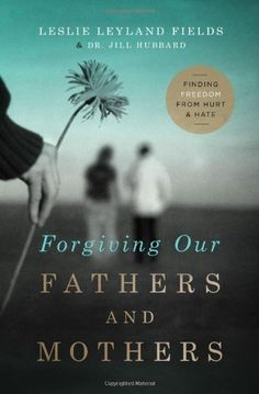 Forgiving Our Fathers and Mothers: Finding Freedom from Hurt and Hate, http://www.amazon.com/dp/0849964725/ref=cm_sw_r_pi_awdm_-1cktb1THSP3B