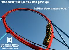 """Remember that person who gave up? Neither does anyone else.""  Life's a roller coaster. Don't remain seated. @ENJOYOURIDE #EYR www.looseleafbrands.com"