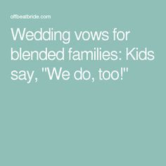 Wedding Vows For Blended Families Kids Say We Do Too Blended Family Wedding Wedding Vows Simple Wedding Vows
