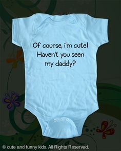 Of course i'm cute. Haven't you seen my daddy by cuteandfunnykids