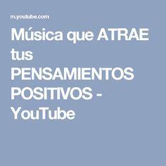 Música que ATRAE tus PENSAMIENTOS POSITIVOS - YouTube