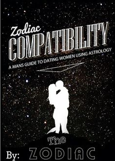 Zodiac Compatibility A Mans Guide to Dating Women Using Astrology is for guys who are serious about dating and looking for the right one to settle down with!