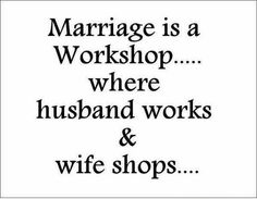 """LOL :D husband quotes - """"Marriage is a Workshop . where husband works and wife shops. Wife Quotes, Husband Quotes, Status Quotes, Great Quotes, Quotes To Live By, Inspirational Quotes, Motivational Quotes, The Words, Lol"""