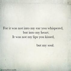 For it was not into my ear you whispered