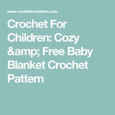 Crochet For Children: Cozy & Free Baby Blanket Crochet Pattern