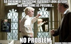 No problem to Draco Malfoy (Tom Felton).