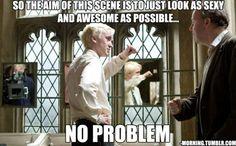No problem to Draco Malfoy (Tom Felton).
