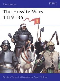 The Hussite Wars, 1419-36 (Men at Arms, 409)