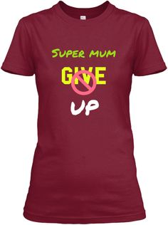 Super Mum Give Up Cardinal Red Women's T-Shirt Front