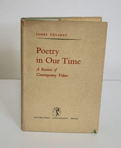 Poetry in Our Time: A Review of Contemporary Values  by James Devaney. Published by Melobourne University Press, 1952. First edition.