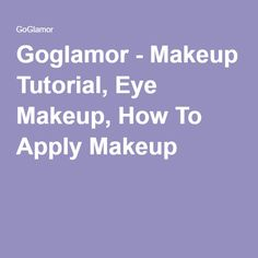 Goglamor - Makeup Tutorial, Eye Makeup, How To Apply Makeup