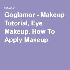 Goglamor - Makeup Tutorial, Eye Makeup, How To Apply Makeup