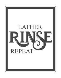Free Bathroom Printables-lather rinse repeat.jpg
