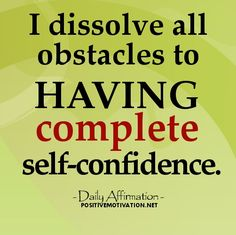 Daily Affirmation for self confidence - I dissolve all obstacles to having complete self-confidence Ego Quotes, People Quotes, Positive Messages, Positive Quotes, Affirmation Quotes, Facebook Image, Looking For Love, Daily Affirmations, Inspirational Message