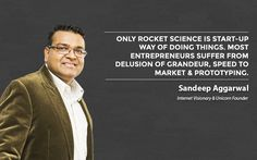 """""""Only rocket science is startup way of doing things. Most entrepreneurs suffer from dilussion of grandeur, speed to market & prototyping."""""""