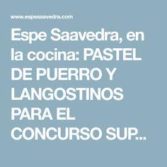 Espe Saavedra, en la cocina: PASTEL DE PUERRO Y LANGOSTINOS PARA EL CONCURSO SUPER CHEF NAVIDEÑO DE MAPFRE