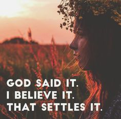 God says it. I believe it.   That settles it.
