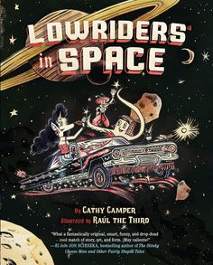 Lowriders in Space, by Cathy Camper and Raul Gonzalez, looks like a new iteration of Zap Comix, but it's actually a cheery, energetic all-ages comic about, well, lowriders in space.