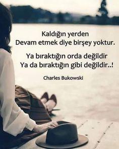 Kaldığın yerden devam etmek diye bir şey yoktur. Ya bıraktığın orada değildir, ya da bıraktığın gibi değildir..! Poem Quotes, Poems, Life Quotes, Good Sentences, Smart Quotes, Charles Bukowski, Cool Words, Slogan, Favorite Quotes