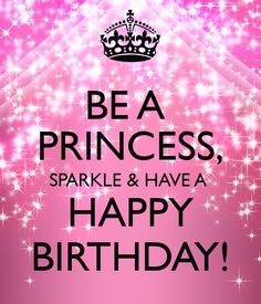 Image from http://sd.keepcalm-o-matic.co.uk/i/be-a-princess-sparkle-have-a-happy-birthday.png.