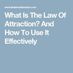 What Is The Law Of Attraction? And How To Use It Effectively