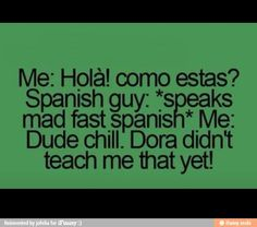 So true, Dora needed to teach us better!