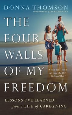 THE CAREGIVERS' LIVING ROOM A Blog by Donna Thomson: The Four Walls of My Freedom - Why I Wrote This Book