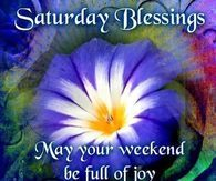 Saturday Blessings, May Your Weekend Be Full Of Joy, God Bless You