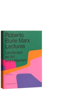 Gareth Doherty. Roberto Burle Marx Lectures: Landscape as Art and Urbanism (Lars Müller Publishers), 2018.
